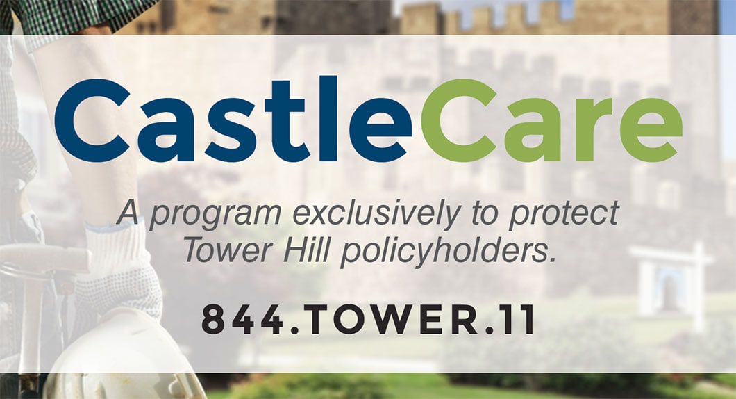 CastleCare | A program exclusively to protect Tower Hill policyholders.