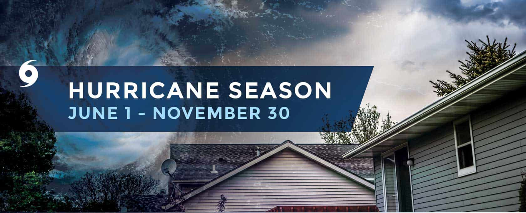 Hurricane Season | June 1 - November 30
